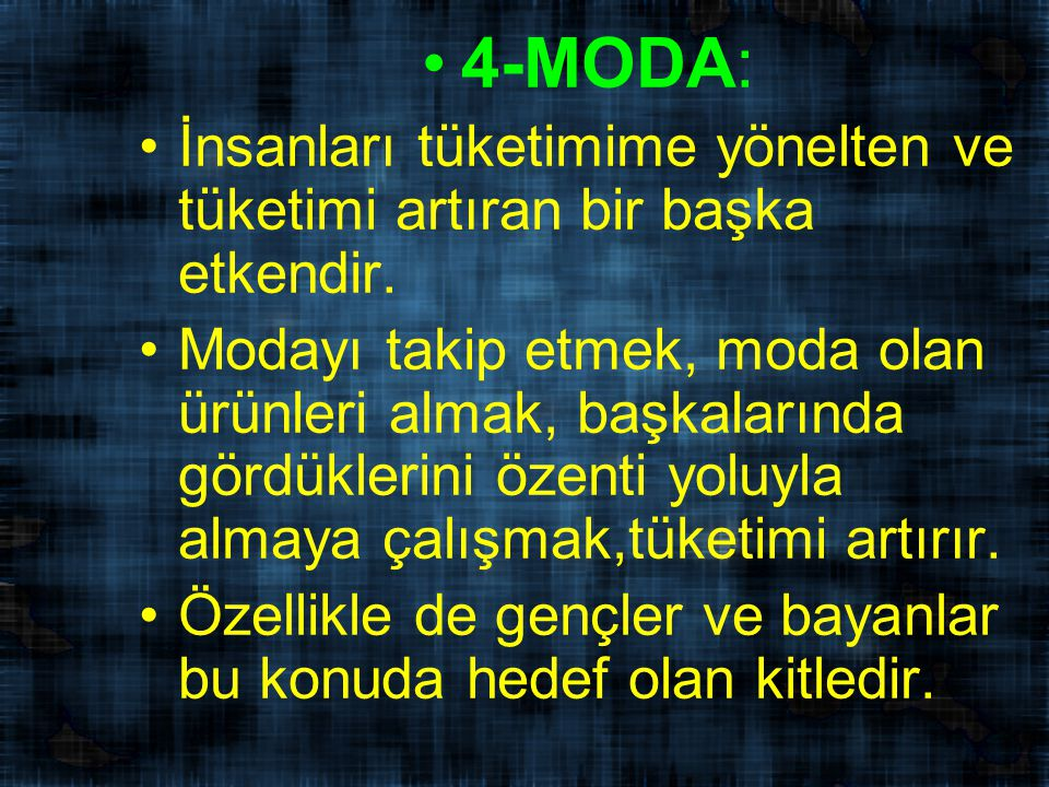 4-MODA: İnsanları tüketimime yönelten ve tüketimi artıran bir başka etkendir.