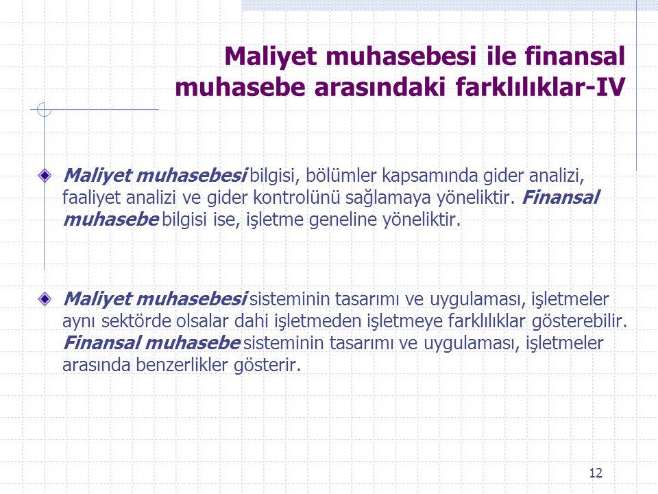 Maliyet muhasebesi ile finansal muhasebe arasındaki farklılıklar-IV Maliyet muhasebesi bilgisi, bölümler kapsamında gider analizi, faaliyet analizi ve