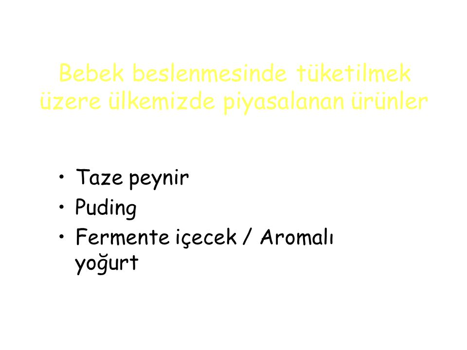 Bebek beslenmesinde tüketilmek üzere ülkemizde piyasalanan ürünler Taze peynir Puding Fermente içecek / Aromalı yoğurt