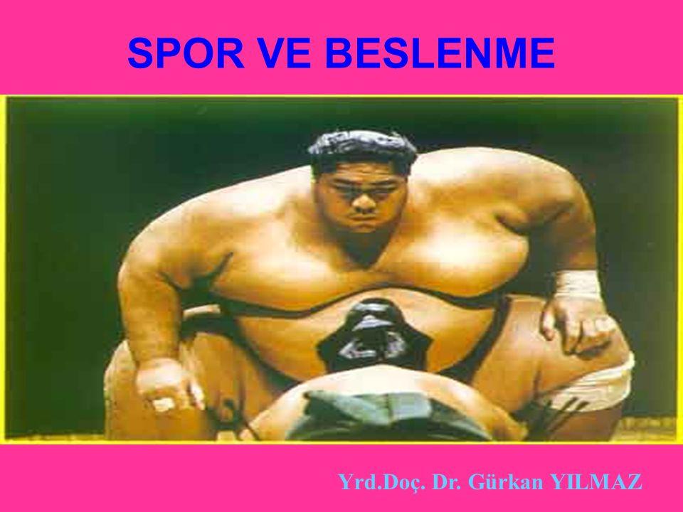 SPOR VE BESLENME Yrd.Doç. Dr. Gürkan YILMAZ
