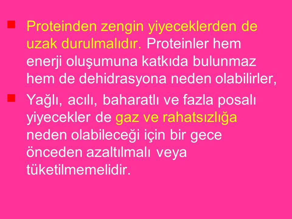 ■ Proteinden zengin yiyeceklerden de uzak durulmalıdır. Proteinler hem enerji oluşumuna katkıda bulunmaz hem de dehidrasyona neden olabilirler, ■ Yağl