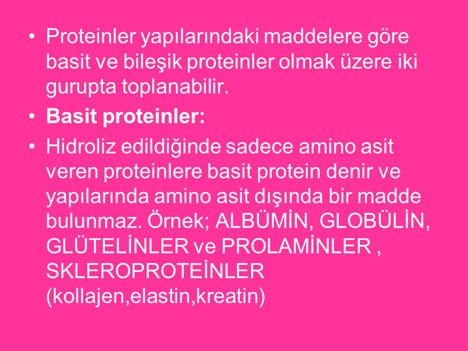 Proteinler yapılarındaki maddelere göre basit ve bileşik proteinler olmak üzere iki gurupta toplanabilir. Basit proteinler: Hidroliz edildiğinde sadec