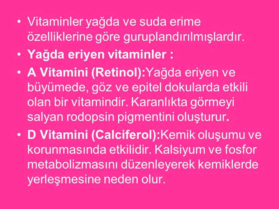 Vitaminler yağda ve suda erime özelliklerine göre guruplandırılmışlardır. Yağda eriyen vitaminler : A Vitamini (Retinol):Yağda eriyen ve büyümede, göz