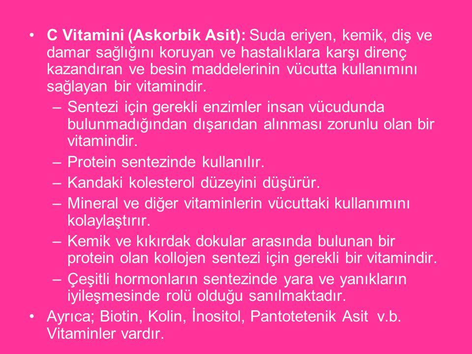 C Vitamini (Askorbik Asit): Suda eriyen, kemik, diş ve damar sağlığını koruyan ve hastalıklara karşı direnç kazandıran ve besin maddelerinin vücutta k