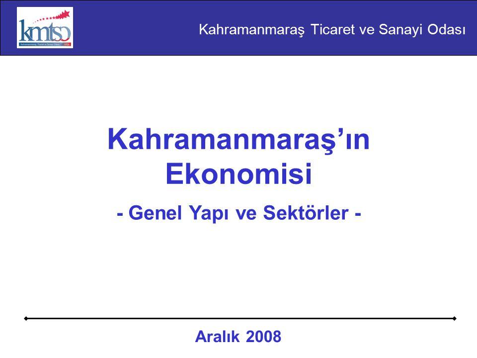 Kahramanmaraş'ın Ekonomisi - Genel Yapı ve Sektörler - Aralık 2008 Kahramanmaraş Ticaret ve Sanayi Odası