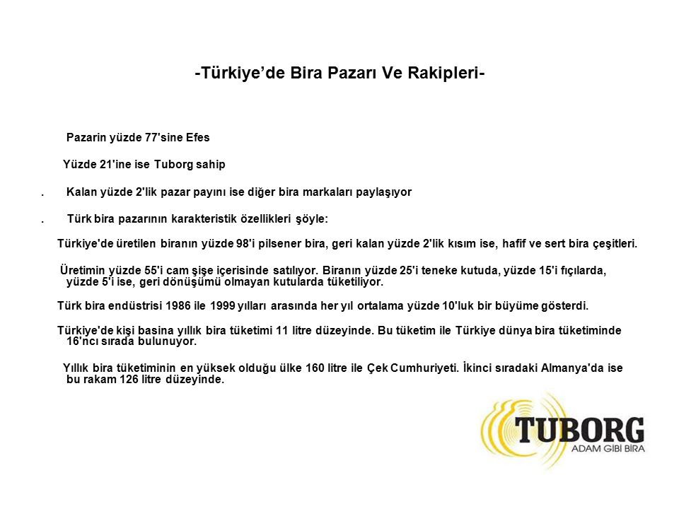 -Türkiye'de Bira Pazarı Ve Rakipleri- Pazarin yüzde 77 sine Efes Yüzde 21 ine ise Tuborg sahip.