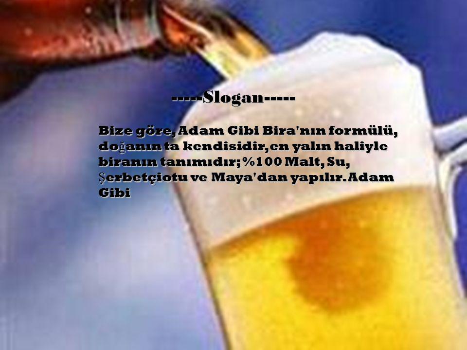 -Slogan- Bize göre, Adam Gibi Bira nın formülü, doğanın ta kendisidir, en yalın haliyle biranın tanımıdır; %100 Malt, Su, Şerbetçiotu ve Maya dan yapılır.