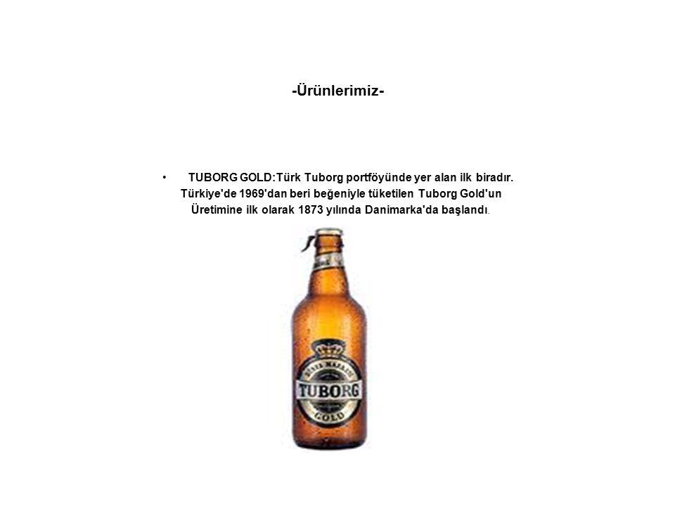 -Ürünlerimiz- TUBORG GOLD:Türk Tuborg portföyünde yer alan ilk biradır. Türkiye'de 1969'dan beri beğeniyle tüketilen Tuborg Gold'un Üretimine ilk olar
