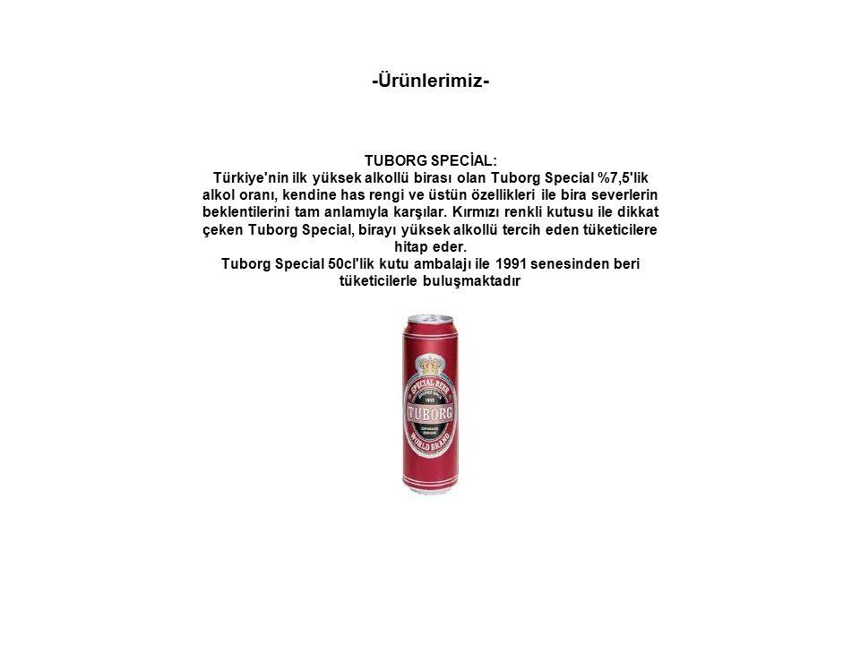 -Ürünlerimiz- TUBORG SPECİAL: Türkiye nin ilk yüksek alkollü birası olan Tuborg Special %7,5 lik alkol oranı, kendine has rengi ve üstün özellikleri ile bira severlerin beklentilerini tam anlamıyla karşılar.