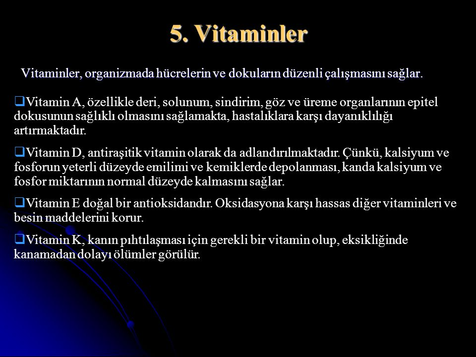 5. Vitaminler Vitaminler, organizmada hücrelerin ve dokuların düzenli çalışmasını sağlar.  Vitamin A, özellikle deri, solunum, sindirim, göz ve üreme