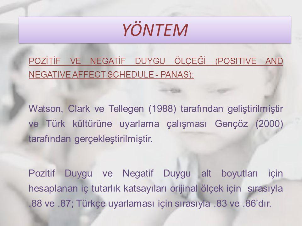 POZİTİF VE NEGATİF DUYGU ÖLÇEĞİ (POSITIVE AND NEGATIVE AFFECT SCHEDULE - PANAS): Watson, Clark ve Tellegen (1988) tarafından geliştirilmiştir ve Türk