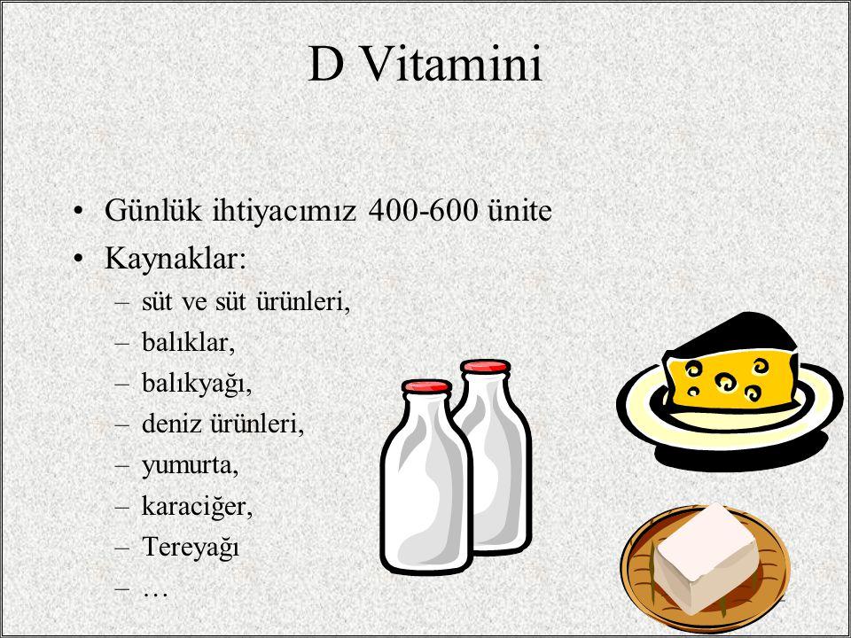 / 3214 D Vitamini Günlük ihtiyacımız 400-600 ünite Kaynaklar: –süt ve süt ürünleri, –balıklar, –balıkyağı, –deniz ürünleri, –yumurta, –karaciğer, –Tereyağı –…–…