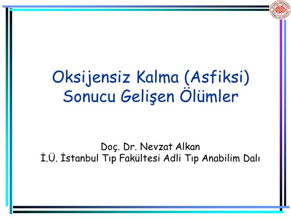 Oksijensiz Kalma (Asfiksi) Sonucu Gelişen Ölümler Doç. Dr. Nevzat Alkan İ.Ü. İstanbul Tıp Fakültesi Adli Tıp Anabilim Dalı