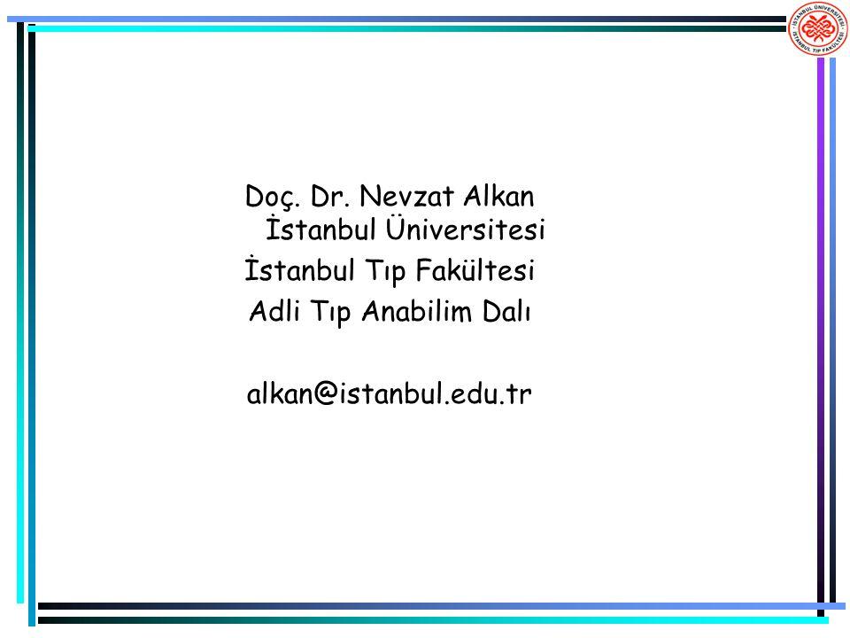 Doç. Dr. Nevzat Alkan İstanbul Üniversitesi İstanbul Tıp Fakültesi Adli Tıp Anabilim Dalı alkan@istanbul.edu.tr