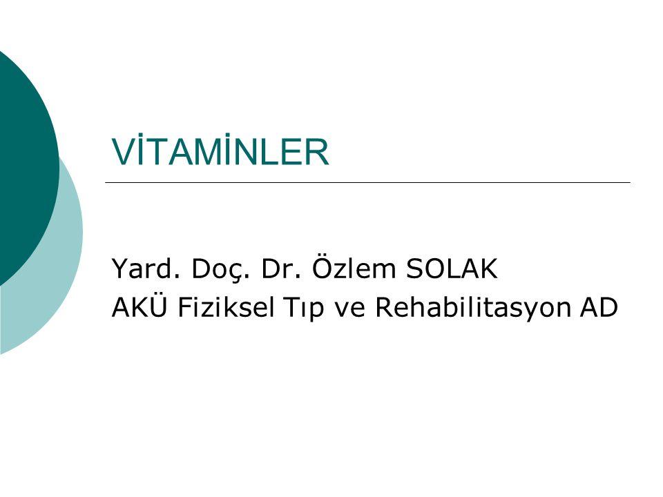 VİTAMİNLER Yard. Doç. Dr. Özlem SOLAK AKÜ Fiziksel Tıp ve Rehabilitasyon AD