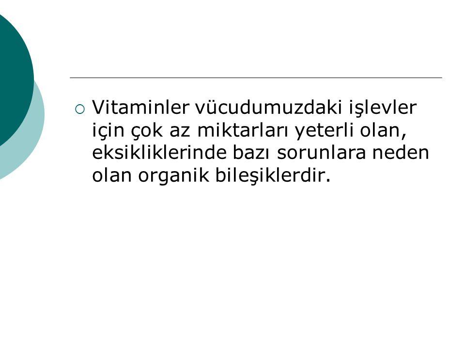 A VİTAMİNİ  İlk bulunan vitamindir. Görme işlevinde önemli görevi vardır.