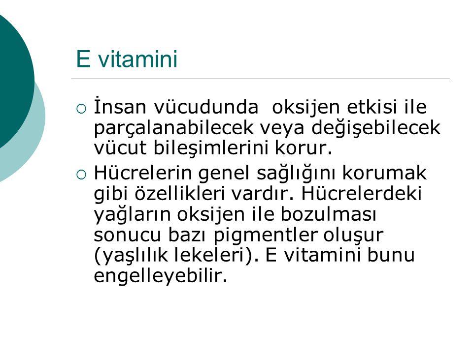 E vitamini  İnsan vücudunda oksijen etkisi ile parçalanabilecek veya değişebilecek vücut bileşimlerini korur.  Hücrelerin genel sağlığını korumak gi