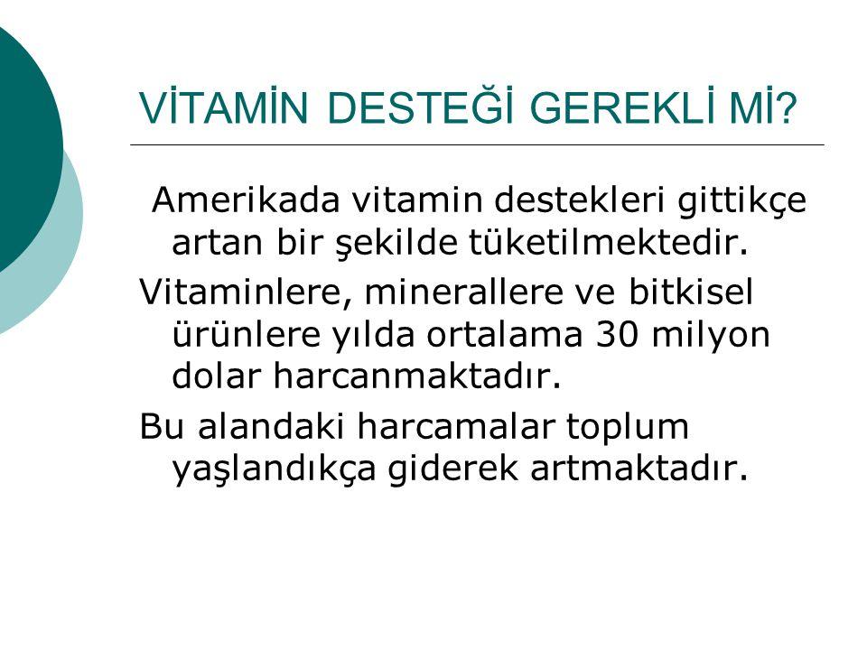 VİTAMİN DESTEĞİ GEREKLİ Mİ? Amerikada vitamin destekleri gittikçe artan bir şekilde tüketilmektedir. Vitaminlere, minerallere ve bitkisel ürünlere yıl
