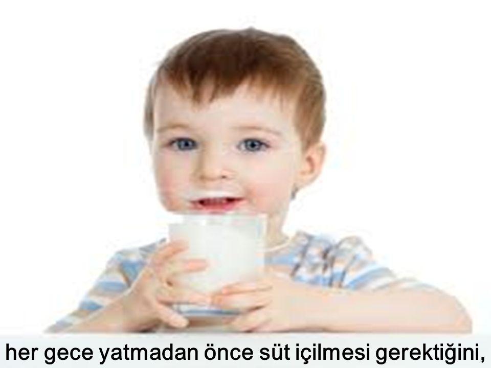 her gece yatmadan önce süt içilmesi gerektiğini,