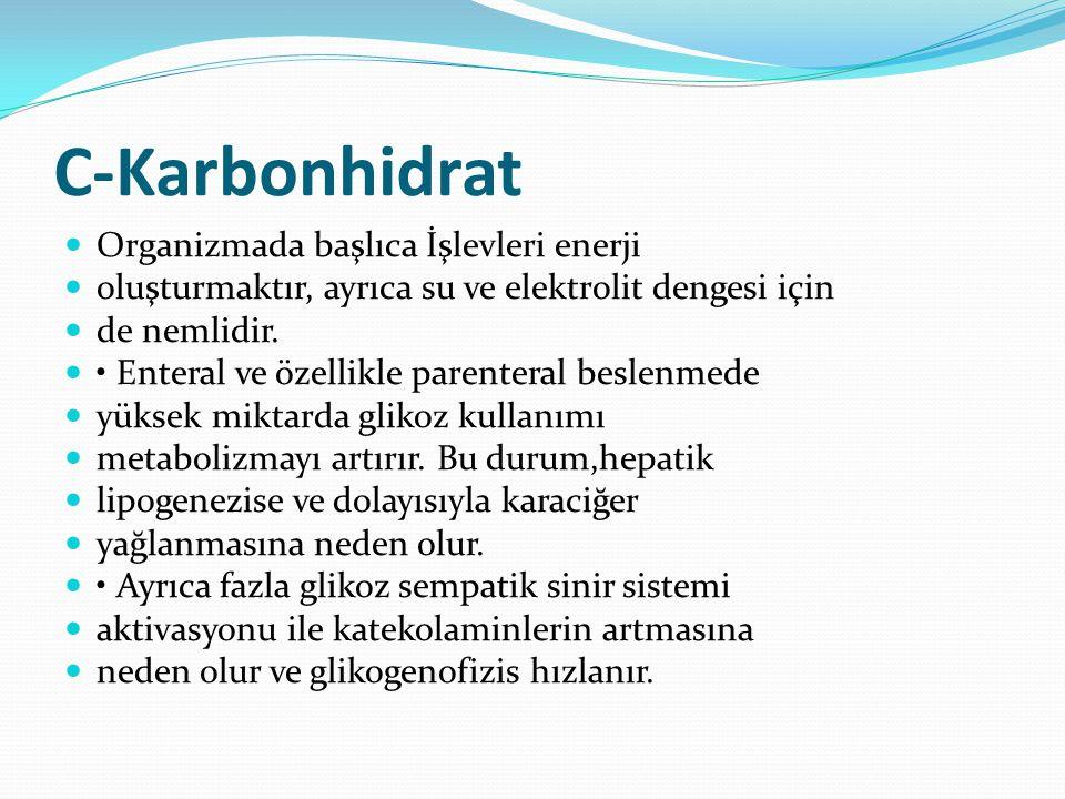 C-Karbonhidrat Organizmada başlıca İşlevleri enerji oluşturmaktır, ayrıca su ve elektrolit dengesi için de nemlidir.