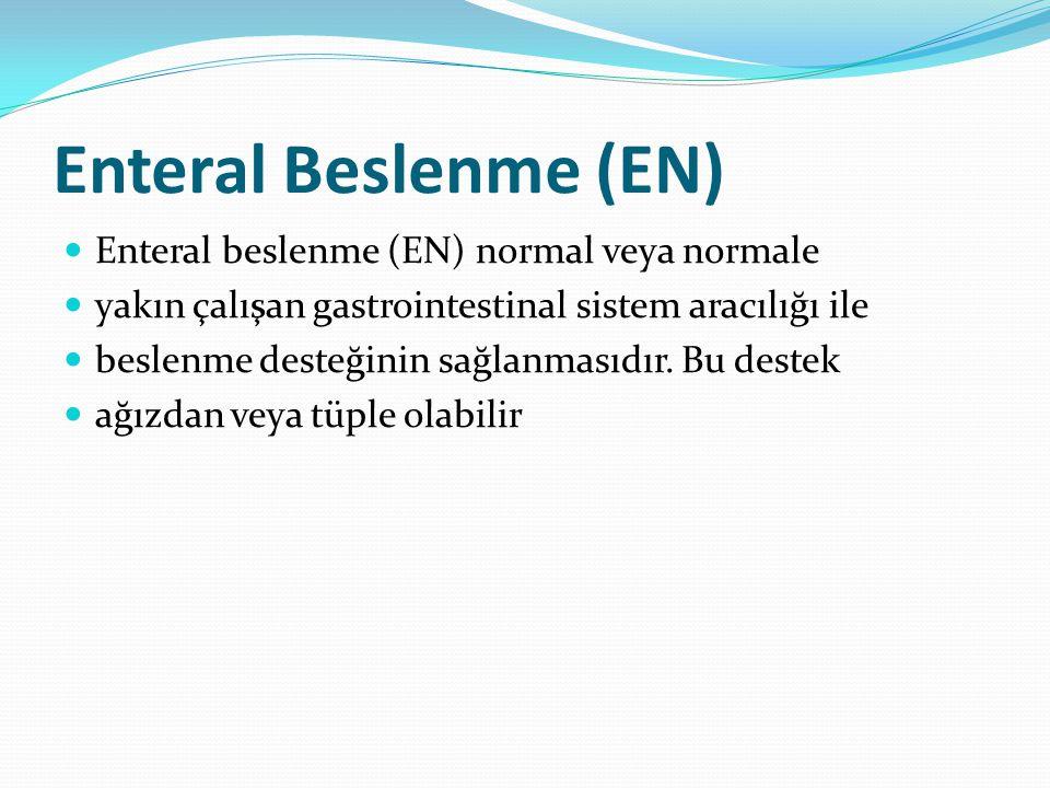 Enteral Beslenme (EN) Enteral beslenme (EN) normal veya normale yakın çalışan gastrointestinal sistem aracılığı ile beslenme desteğinin sağlanmasıdır.