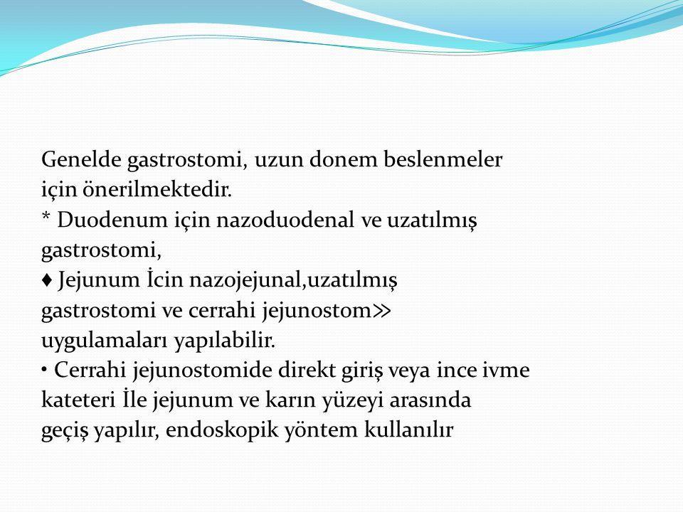 Genelde gastrostomi, uzun donem beslenmeler için önerilmektedir.