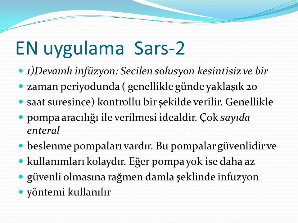 EN uygulama Sars-2 1)Devamlı infüzyon: Secilen solusyon kesintisiz ve bir zaman periyodunda ( genellikle günde yaklaşık 20 saat suresince) kontrollu bir şekilde verilir.
