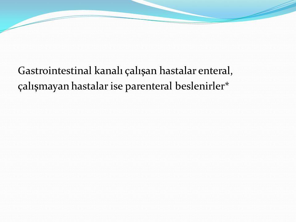 Gastrointestinal kanalı çalışan hastalar enteral, çalışmayan hastalar ise parenteral beslenirler*