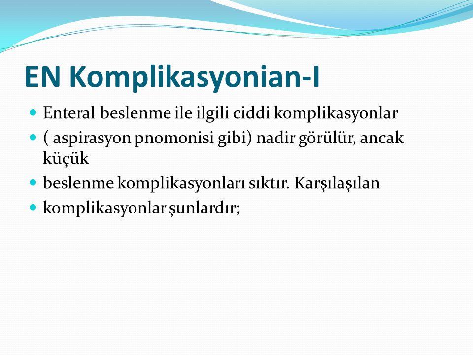 EN Komplikasyonian-I Enteral beslenme ile ilgili ciddi komplikasyonlar ( aspirasyon pnomonisi gibi) nadir görülür, ancak küçük beslenme komplikasyonları sıktır.