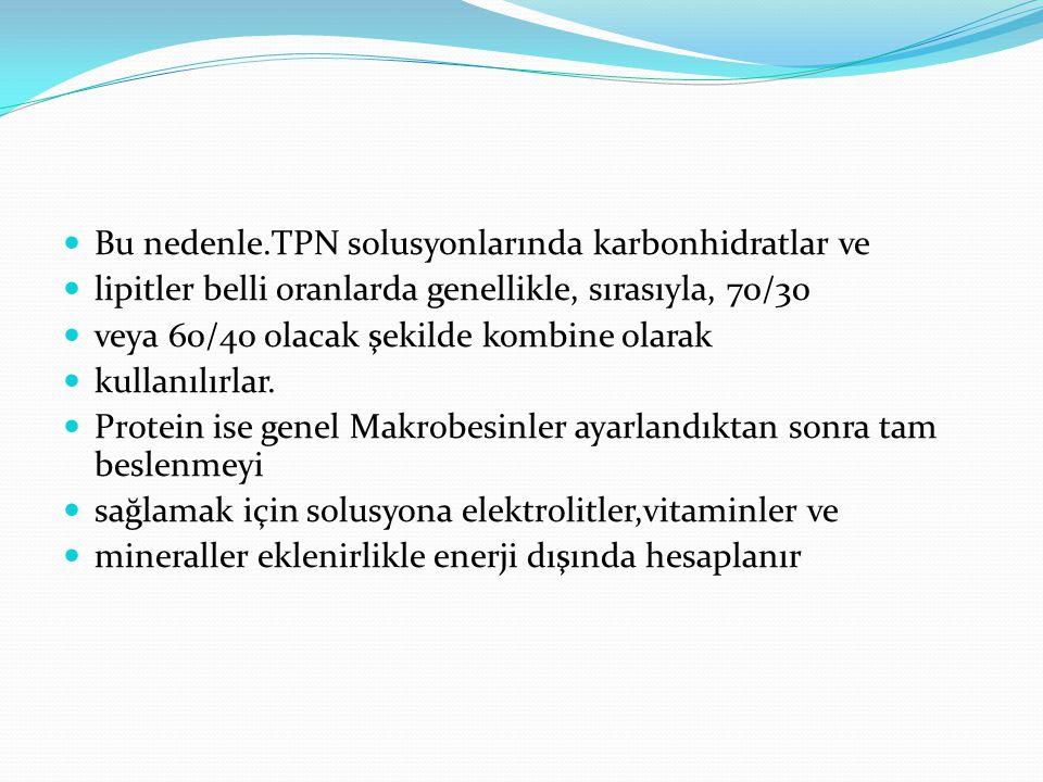 Bu nedenle.TPN solusyonlarında karbonhidratlar ve lipitler belli oranlarda genellikle, sırasıyla, 70/30 veya 60/40 olacak şekilde kombine olarak kullanılırlar.