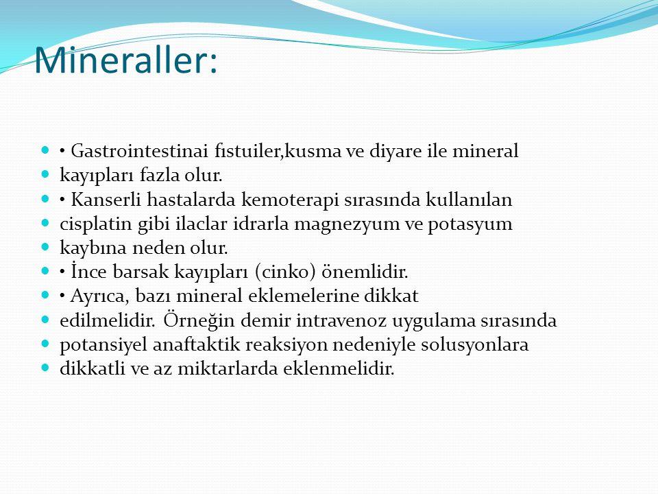 Mineraller: Gastrointestinai fıstuiler,kusma ve diyare ile mineral kayıpları fazla olur.