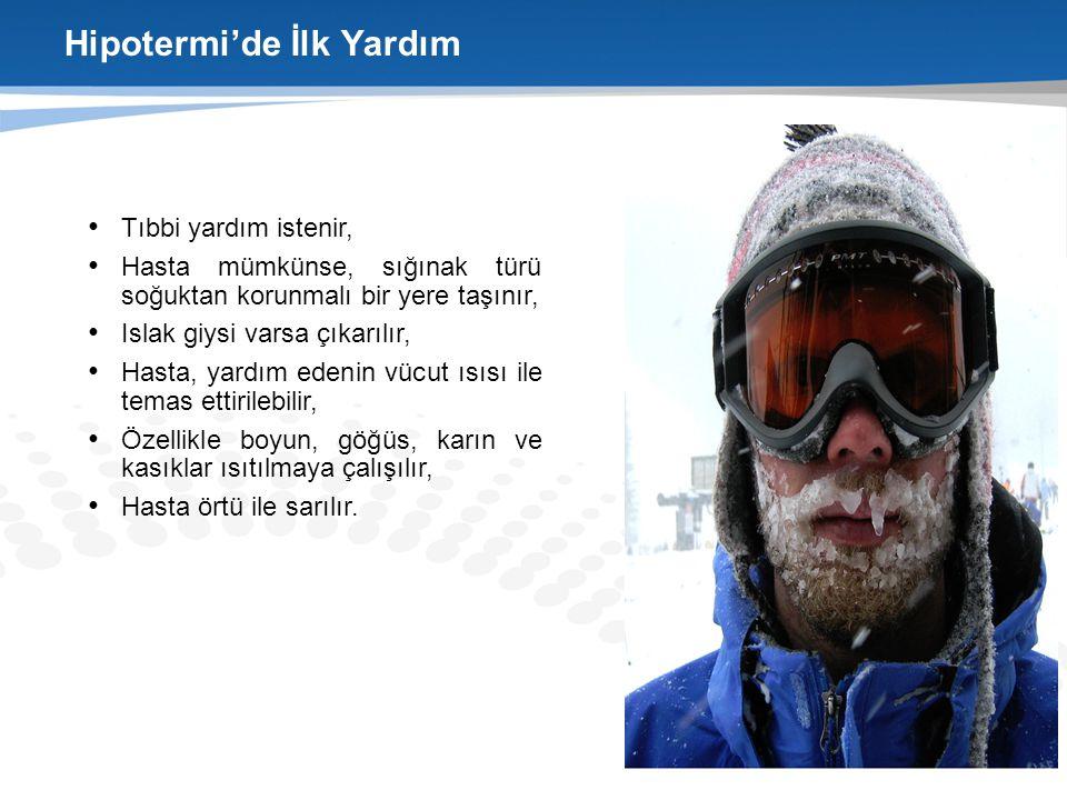 Hipotermi'de İlk Yardım Tıbbi yardım istenir, Hasta mümkünse, sığınak türü soğuktan korunmalı bir yere taşınır, Islak giysi varsa çıkarılır, Hasta, ya