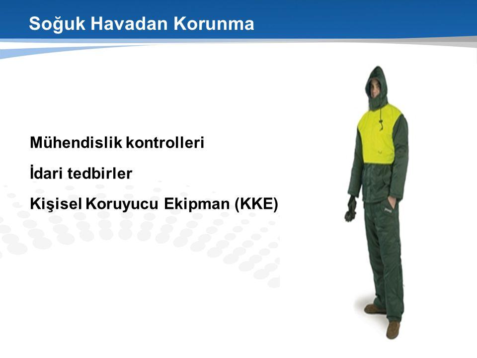 Soğuk Havadan Korunma  Mühendislik kontrolleri  İdari tedbirler  Kişisel Koruyucu Ekipman (KKE)