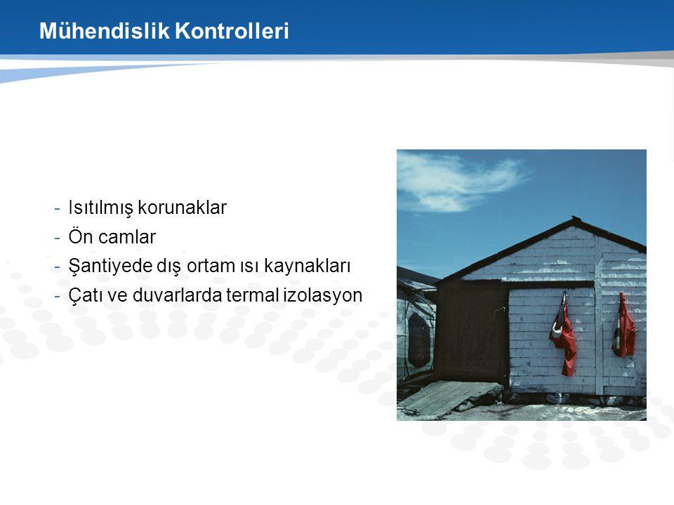 Mühendislik Kontrolleri -Isıtılmış korunaklar -Ön camlar -Şantiyede dış ortam ısı kaynakları -Çatı ve duvarlarda termal izolasyon