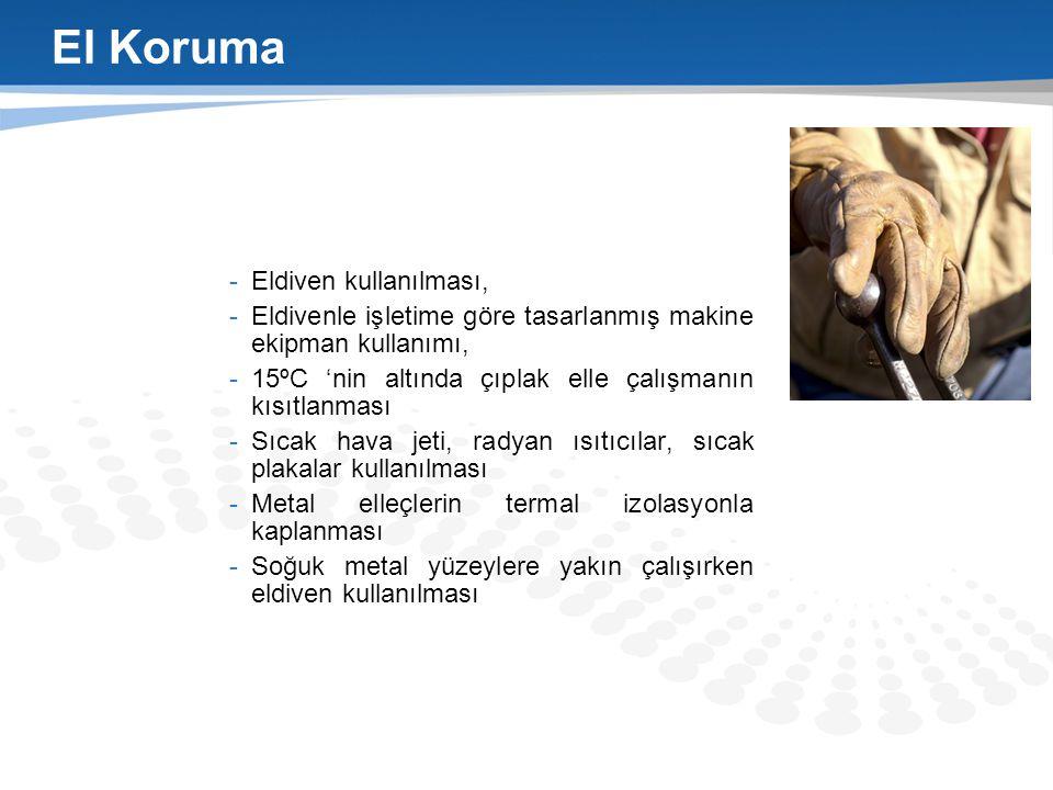 El Koruma -Eldiven kullanılması, -Eldivenle işletime göre tasarlanmış makine ekipman kullanımı, -15ºC 'nin altında çıplak elle çalışmanın kısıtlanması
