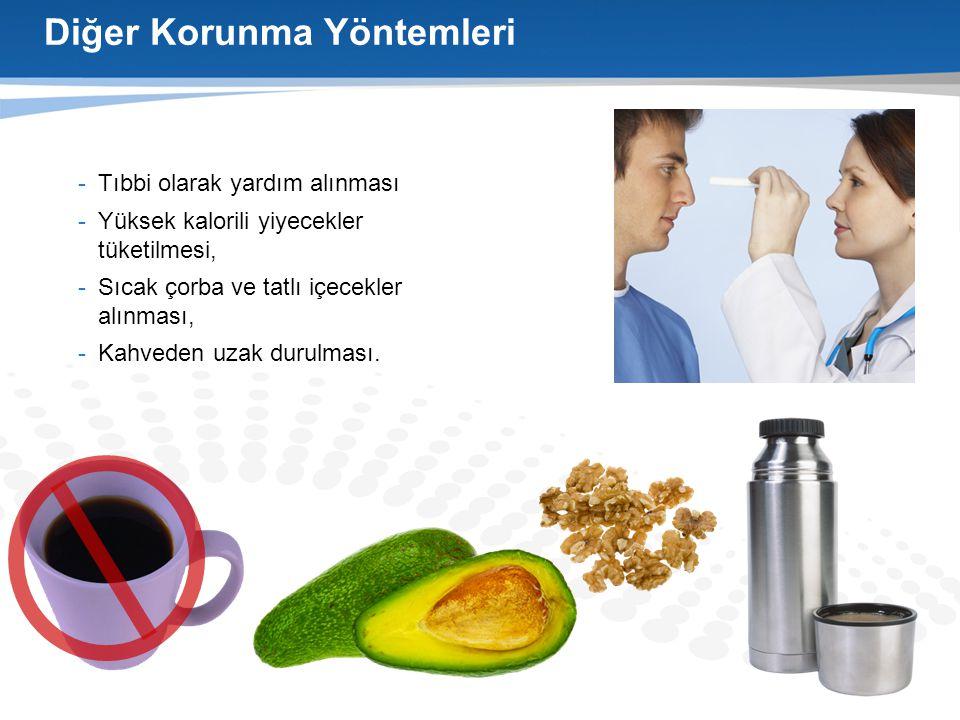 Diğer Korunma Yöntemleri -Tıbbi olarak yardım alınması -Yüksek kalorili yiyecekler tüketilmesi, -Sıcak çorba ve tatlı içecekler alınması, -Kahveden uz