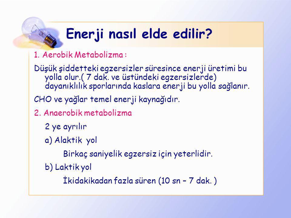 Futbolda enerji hangi yollarla elde edilir Anaerobik(1sn/7dak) ATP/CP CHO Laktik asit üretimi Aerobik(7 dak ve üzeri) CHO Yağ (Protein)
