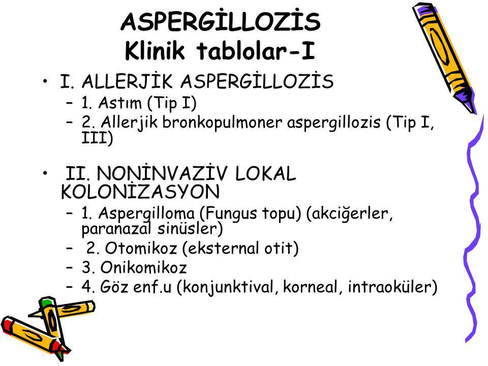 ASPERGİLLOZİS Klinik tablolar-I I. ALLERJİK ASPERGİLLOZİS –1. Astım (Tip I) –2. Allerjik bronkopulmoner aspergillozis (Tip I, III) II. NONİNVAZİV LOKA