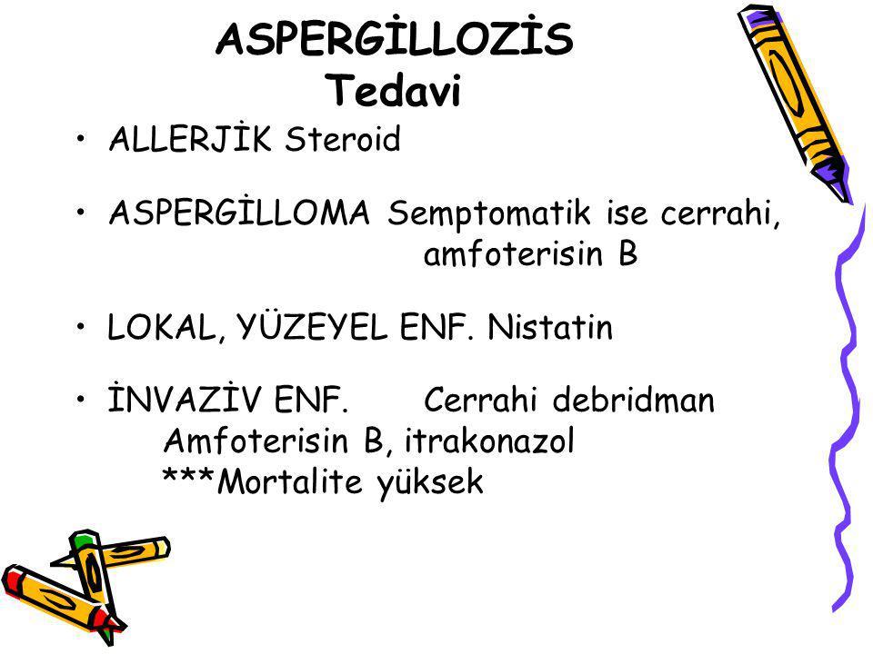 ASPERGİLLOZİS Tedavi ALLERJİK Steroid ASPERGİLLOMA Semptomatik ise cerrahi, amfoterisin B LOKAL, YÜZEYEL ENF. Nistatin İNVAZİV ENF. Cerrahi debridman