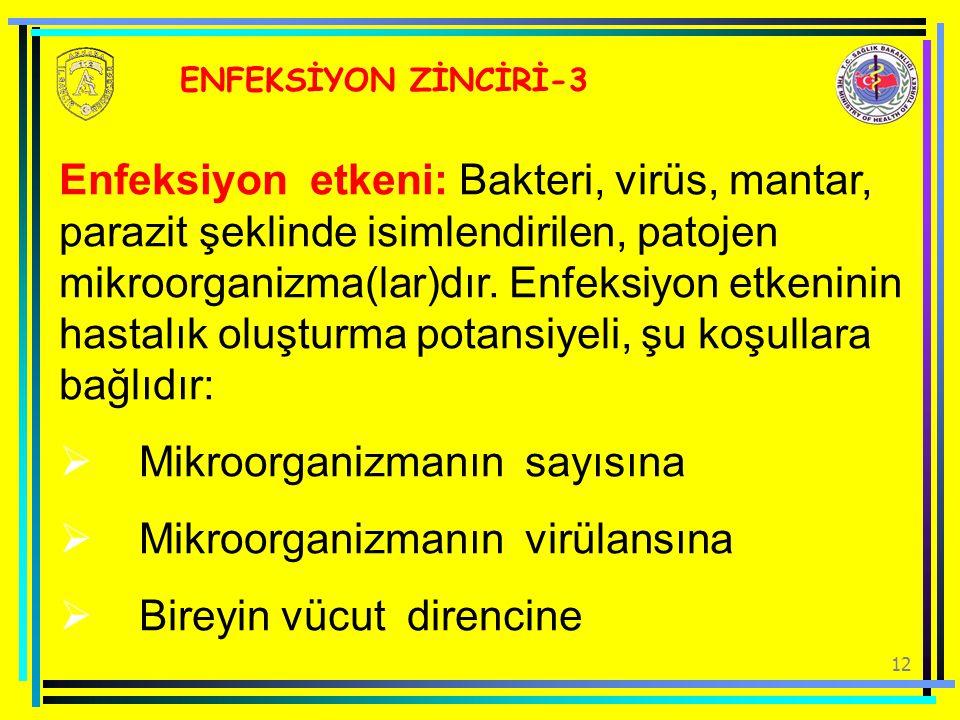 12 ENFEKSİYON ZİNCİRİ-3 Enfeksiyon etkeni: Bakteri, virüs, mantar, parazit şeklinde isimlendirilen, patojen mikroorganizma(lar)dır. Enfeksiyon etkenin