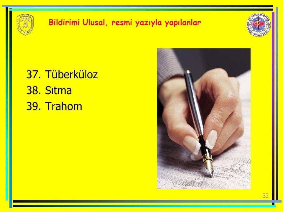 33 Bildirimi Ulusal, resmi yazıyla yapılanlar 37. Tüberküloz 38. Sıtma 39. Trahom