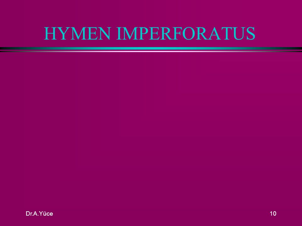 Dr.A.Yüce9 HYMEN IMPERFORATUS