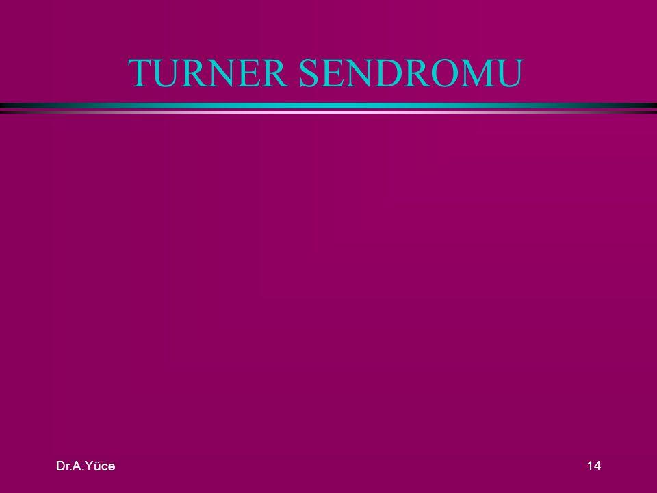 Dr.A.Yüce13 PRİMER AMENORE l Hipergonadotropik primer amenore n Seks kromozom anomalileri –Gonadal disgenezi (Turner) n Seks kromozomu normal olan –Saf gonadal disgenezi (Noonan sendrom) –Swyer sendromu (46 xy) –Rezistan ovarium sendromu (Savage)