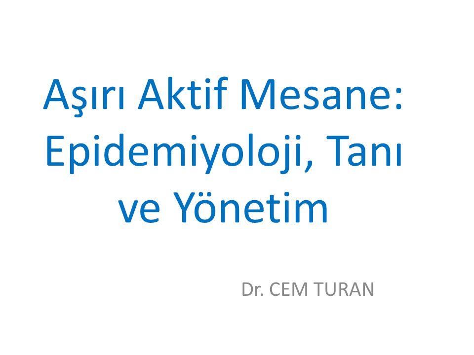 Aşırı Aktif Mesane: Epidemiyoloji, Tanı ve Yönetim Dr. CEM TURAN