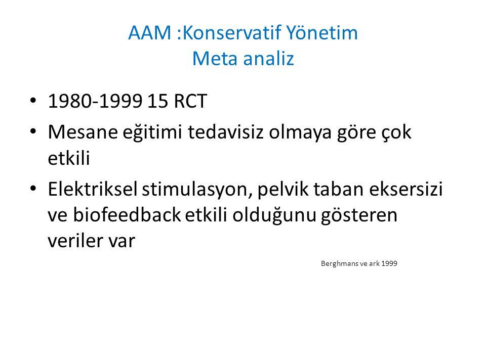 AAM :Konservatif Yönetim Meta analiz 1980-1999 15 RCT Mesane eğitimi tedavisiz olmaya göre çok etkili Elektriksel stimulasyon, pelvik taban eksersizi ve biofeedback etkili olduğunu gösteren veriler var Berghmans ve ark 1999