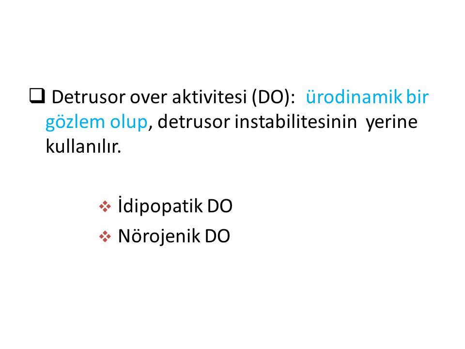  Detrusor over aktivitesi (DO): ürodinamik bir gözlem olup, detrusor instabilitesinin yerine kullanılır.