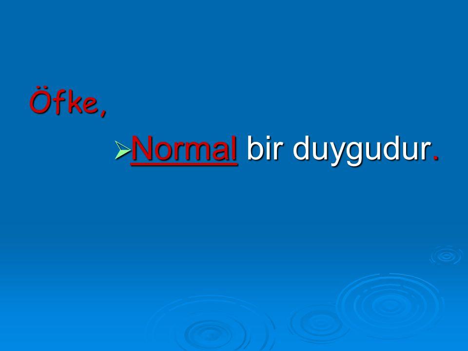 Öfke,  Normal bir duygudur.