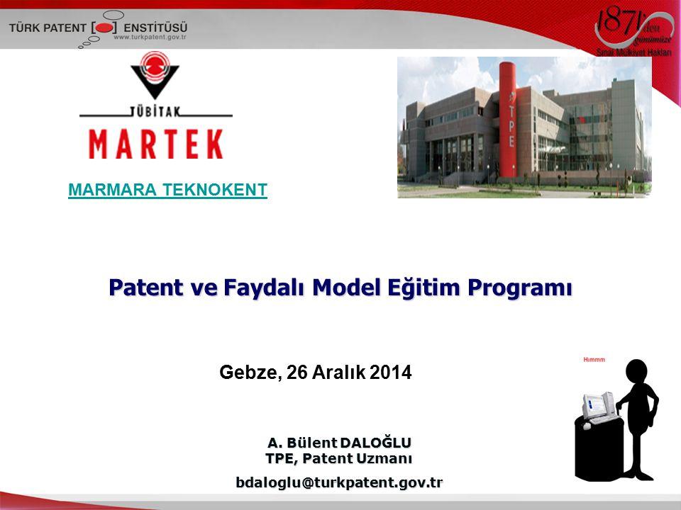 A. Bülent DALOĞLU TPE, Patent Uzmanı bdaloglu@turkpatent.gov.tr Gebze, 26 Aralık 2014 Patent ve Faydalı Model Eğitim Programı MARMARA TEKNOKENT