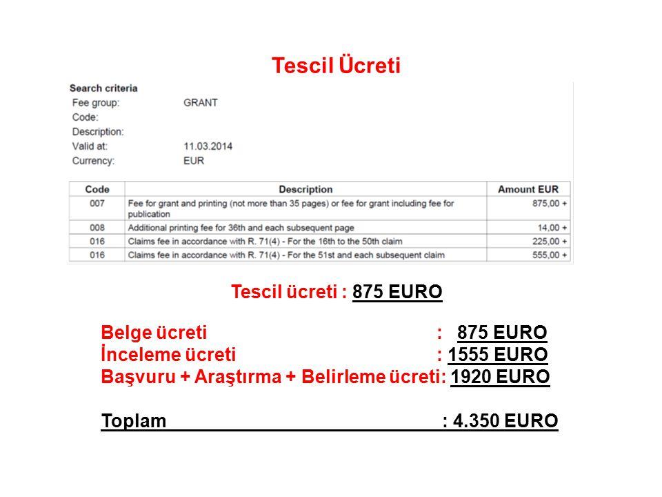 Tescil Ücreti Tescil ücreti : 875 EURO Belge ücreti : 875 EURO İnceleme ücreti : 1555 EURO Başvuru + Araştırma + Belirleme ücreti: 1920 EURO Toplam : 4.350 EURO