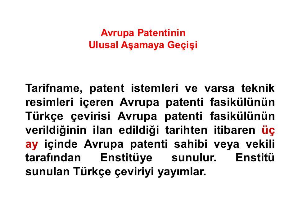 Tarifname, patent istemleri ve varsa teknik resimleri içeren Avrupa patenti fasikülünün Türkçe çevirisi Avrupa patenti fasikülünün verildiğinin ilan e